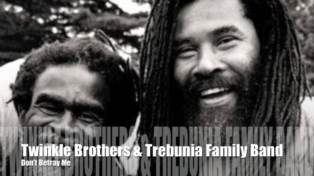 Twinkle Brothers & The Trebunia Family Band – Don't Betray Me