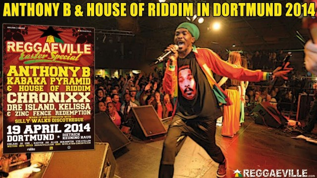 Anthony B & House Of Riddim – Good Life @ Reggaeville Easter Special in Dortmund – April 19th 2014