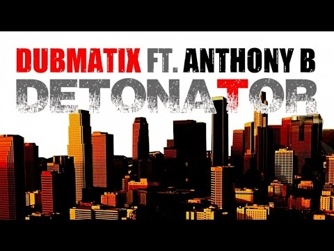 Dubmatix Ft. Anthony B. – DETONATOR