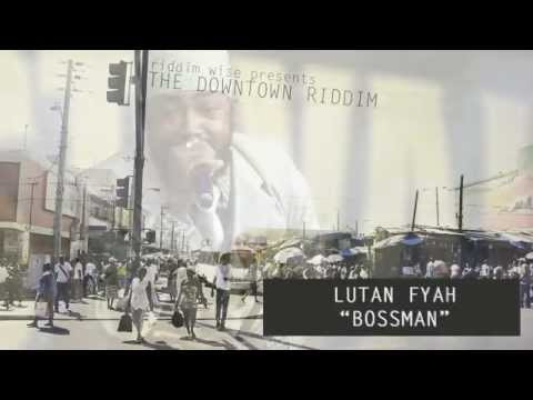 Lutan Fyah – Bossman [The Downtown Riddim – Riddim Wise]