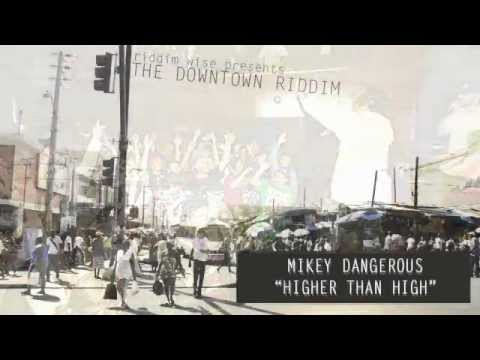 Mikey Dangerous – Higher Than High [The Downtown Riddim – Riddim Wise]