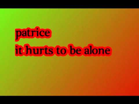 Patrice – It Hurts To Be Alone