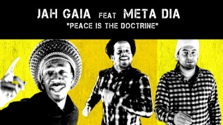 Jah Gaïa Feat Meta Dia – Peace is the doctrine – Official Video