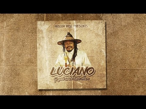 Luciano – If God Was Like Man