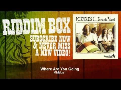 Kiddus I – Where Are You Going