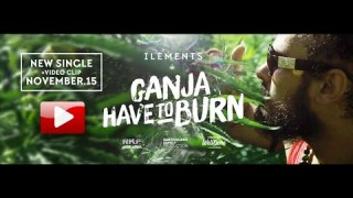 Ilements – Ganja Have To Burn – Official Video
