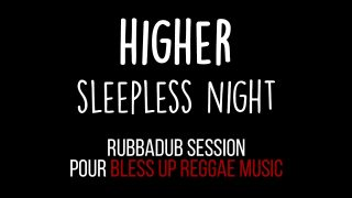 Higher – Sleepless Night – Rubbadub session pour « Bless up reggae music »