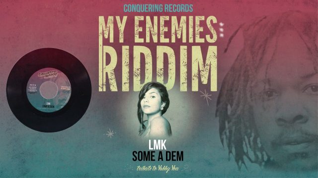 LMK – Some A Dem (Slow Down) [My Enemies Riddim] Conquering Records 2017