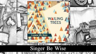 Wailing Trees – Singer Be Wise