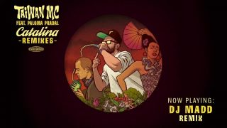 Taiwan MC Ft. Paloma Pradal – Catalina (DJ Madd Remix)